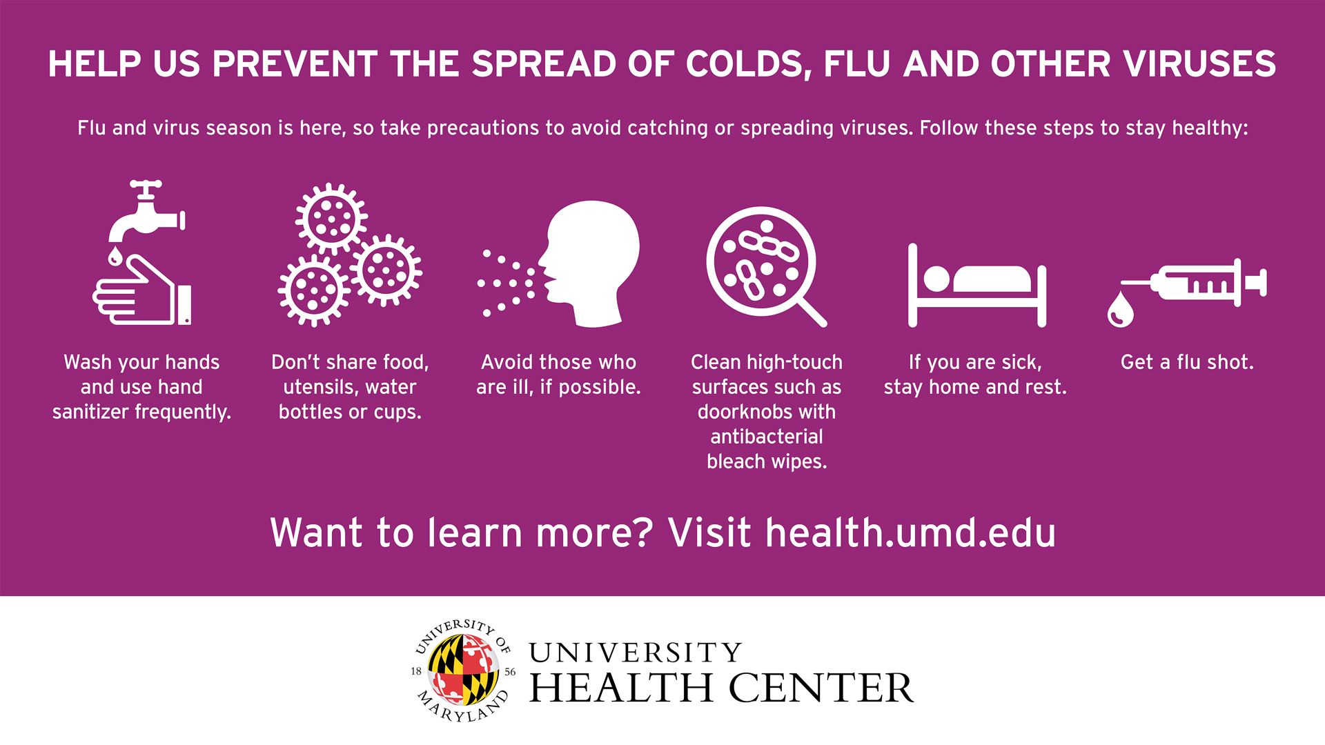 Help us prevent the spread of cold, flu and other viruses. Want to Learn More? Visit health.umd.edu